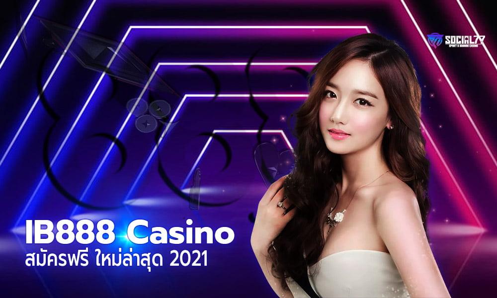 IB888 เว็บคาสิโนออนไลน์ สมัครฟรี 2021